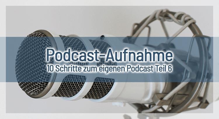 So nimmst du deine erste Episode auf – 10 Schritte zum eigenen Podcast Teil 6