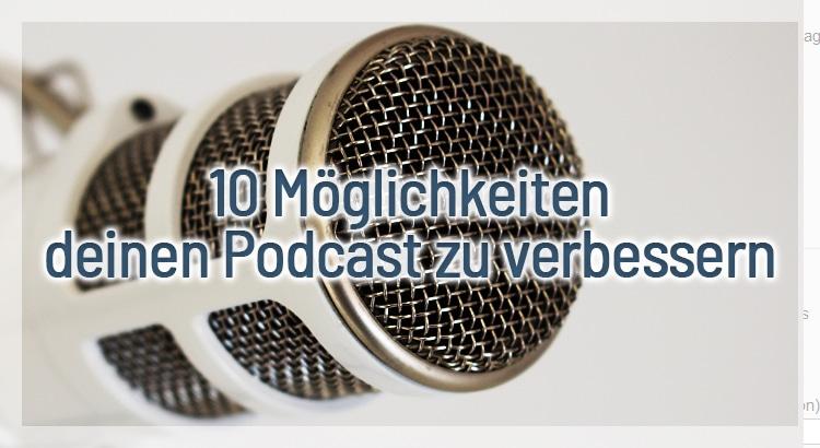 10 Möglichkeiten deinen Podcast zu verbessern
