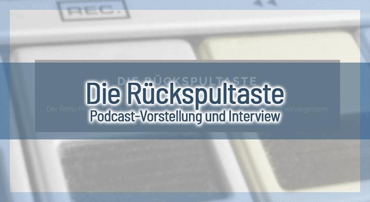 Die Rückspultaste – Podcast-Vorstellung und Einblicke in den Podcaster-Alltag