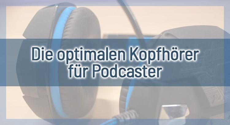 Die optimalen Kopfhörer für Podcaster