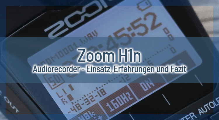 Zoom H1n Audiorecorder – Einsatz, Erfahrungen und Fazit