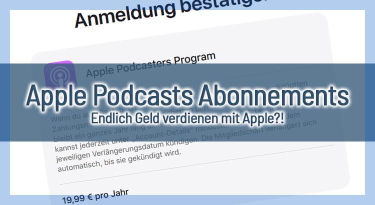 Apple Podcasts Abonnements – Endlich Geld verdienen mit Apple?!