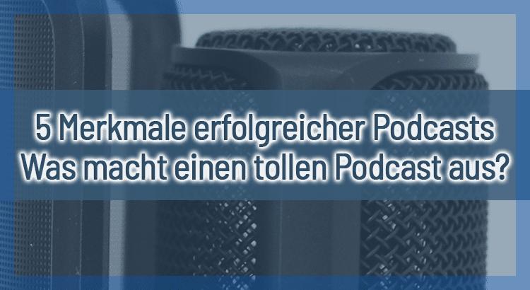 5 Merkmale erfolgreicher Podcasts – Was macht einen tollen Podcast aus?